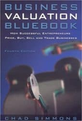 Business Valuation Bluebook How Successful Entrepreneurs Price, Buy, Sell and Trade Businesses by Chad Simmons 4th edition