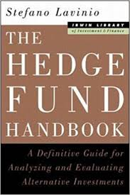 The Hedge Fund Handbook A Definitive Guide for Analyzing and Evaluating Alternative Investments by Stefano Lavinio
